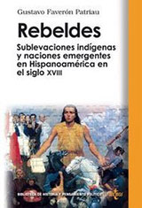 Rebeldes: Sublevaciones indígenas y naciones emergentes en Hispanoamérica en el siglo XVIII. Madrid: Editorial Tecnos, 2006.