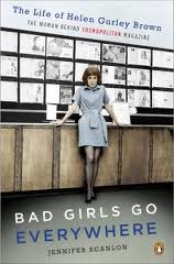 Scanlon, Jennifer. Bad Girls Go Everywhere: The Life of Helen Gurley Brown.
