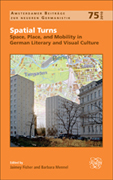 Spatial Turns. Space, Place, and Mobility in German Literary and Visual Culture.