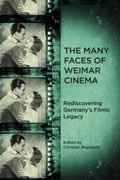 The Many Faces of Weimar Cinema Rediscovering Germany's Filmic Legacy Edited by Christian Rogowski