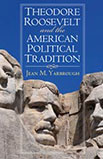 Theodore Roosevelt and the American Political Tradition by Jean M. Yarbrough